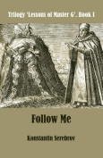 Follow Me: Trilogy Lessons of Master G.