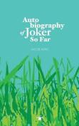 Autobiography of Joker So Far