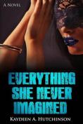 Everything She Never Imagined