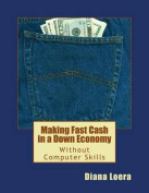 Making Fast Cash in a Down Economy Without Computer Skills