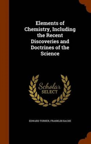 Elements-of-Chemistry-Including-the-Recent-Discoveries-and-Doctrines-of-the-Sci