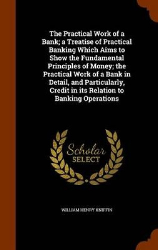 The-Practical-Work-of-a-Bank-A-Treatise-of-Practical-Banking-Which-Aims-to-Show