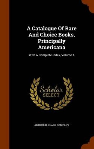 A-Catalogue-of-Rare-and-Choice-Books-Principally-Americana-With-a-Complete-Ind