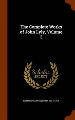 The-Complete-Works-of-John-Lyly-Volume-3-by-Richard-Warwick-Bond