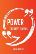 Power Greatest Quotes - Quick, Short, Medium or Long Quotes. Find the Perfect Power Quotations for All Occasions - Spicing Up Letters, Speeches, and Everyday Conversations.