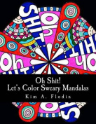 Oh Shit! Let's Color Sweary Mandalas