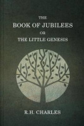 The Book of Jubilees, or the Little Genesis
