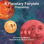 A Planetary Fairytale -Friendship