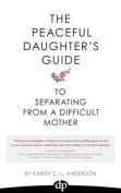 The Peaceful Daughter's Guide to Separating from a Difficult Mother