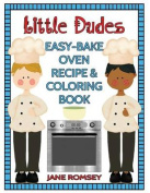 Little Dudes Easy Bake Oven Recipe & Coloring Book  : 64 Recipes with Journal Pages and 30 Fun Coloring Designs