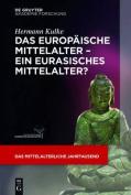 Das Europaische Mittelalter Ein Eurasisches Mittelalter?  [GER]