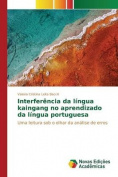 Interferencia Da Lingua Kaingang No Aprendizado Da Lingua Portuguesa [POR]