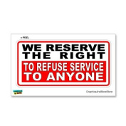 Reserve Right to Refuse Service - Customer Business Store Sign - Window Wall Sticker