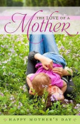 B & H Publishing Group 75223 Bulletin - Love Of A Mother - Happy Mothers Day