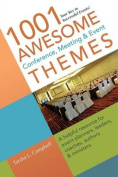 1001 Awesome Conference, Meeting & Event Themes  : A Helpful Resource for Event Planners, Leaders, Coaches, Authors & Ministers