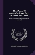 The Works of Alexander Pope, Esq., in Verse and Prose