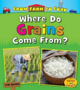 Where Do Grains Come From? (From Farm to Fork