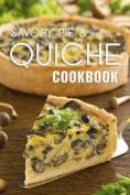 The Savory Pie & Quiche Cookbook  : The 50 Most Delicious Savory Pie & Quiche Recipes