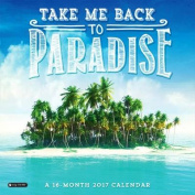 2017 Take Me Back to Paradise Wall Calendar