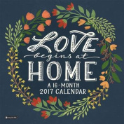 2017 Love Begins at Home Wall Calendar