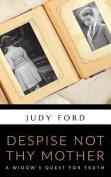 Despise Not Thy Mother