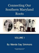 Connecting Our Southern Maryland Roots - Volume 1