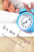 It's Not Strength