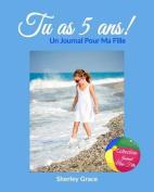 Tu as 5 ANS! Un Journal Pour Ma Fille [FRE]
