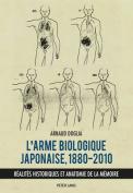 L'Arme Biologique Japonaise, 1880-2010 [FRE]