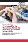 Preparacion de Dientes Pilares de Protesis Parciales Removibles [Spanish]