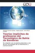 Teorias Implicitas de Profesores del Tecnologico de Bahia de Banderas [Spanish]