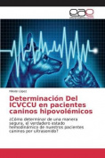 Determinacion del Icvccu En Pacientes Caninos Hipovolemicos [Spanish]