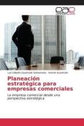 Planeacion Estrategica Para Empresas Comerciales [Spanish]