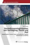Darstellungsmoglichkeiten Von Verfolgung, Flucht Und Asyl [GER]