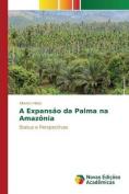 A Expansao Da Palma Na Amazonia [POR]