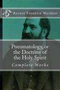 Pneumatology, or the Doctrine of the Work of the Holy Spirit