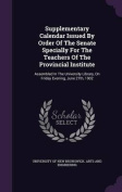 Supplementary Calendar Issued by Order of the Senate Specially for the Teachers of the Provincial Institute