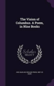 The Vision of Columbus. a Poem, in Nine Books