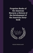 Forgotten Books of the American Nursery; A History of the Development of the American Story-Book