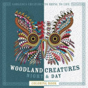 Woodland Creatures Night & Day Coloring Book  : Gorgeous Creatures to Bring to Life