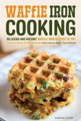 Waffle Iron Cooking - Delicious and Instant Waffle Iron Recipes to Try!