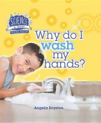 Why Do I Wash My Hands? (Science in Action