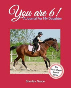 You Are 6! a Journal for My Daughter