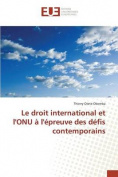 Le Droit International Et L'Onu A L'Epreuve Des Defis Contemporains [FRE]