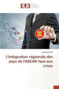 L'Integration Regionale Des Pays de L'Asean Face Aux Crises [FRE]