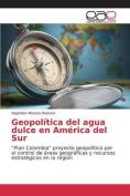 Geopolitica del Agua Dulce En America del Sur [Spanish]