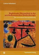 Begleitende Elternarbeit in Der Psychodynamischen Kindertherapie [GER]