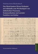 Das West-Eastern Divan Orchestra ALS Fallstudie Zum Wechselspiel Von Asthetischen Prozessen, Kommunikation Und Sozialer Funktion Von Kultur [GER]