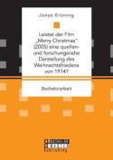 """Leistet Der Film Merry Christmas"""" (2005) Eine Quellen- Und Forschungsnahe Darstellung Des Weihnachtsfriedens Von 1914? [GER]"""