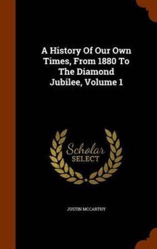 A-History-of-Our-Own-Times-from-1880-to-the-Diamond-Jubilee-Volume-1-by-Profes